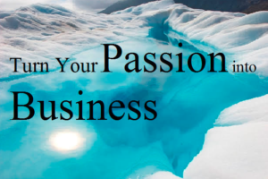 Read more about the article How To Develop Your Passion Into a Business